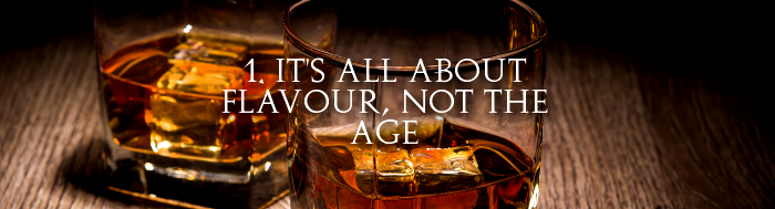 1. It's all about the flavour, not the age banner