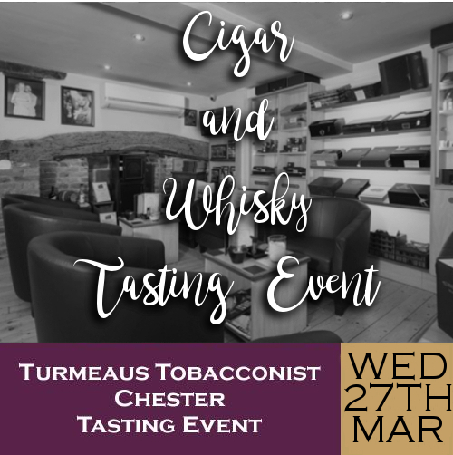 Turmeaus Chester Whisky & Cigar Tasting Event - 27/03/19