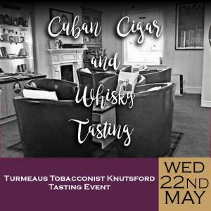 Turmeaus Knutsford Whisky and Cigar Tasting Event - 22/05/19