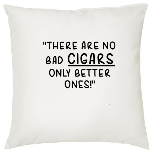 There Are No Bad Cigars Only Better Ones - Cigar Themed Cushion