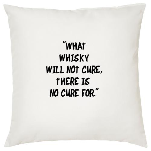 What Whisky Will Not Cure There Is No Cure For - Cigar Themed Cushion