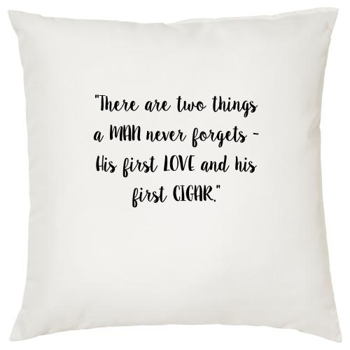 There Are Two Things A Man Never Forgets - Cigar Themed Cushion